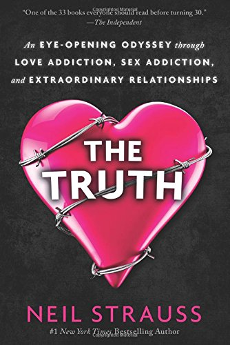 The Truth: An Eye-Opening Odyssey Through Love Addiction, Sex Addiction, and Extraordinary Relations