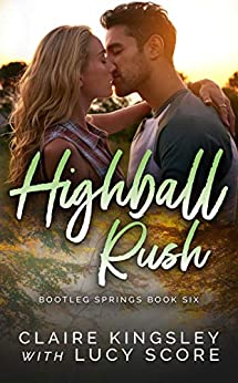 Highball Rush (Bootleg Springs Book 6) by [Claire Kingsley, Lucy Score]
