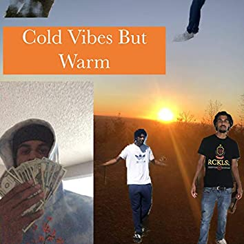 Cold Vibes But Warm