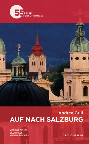 Auf nach Salzburg: Verborgenes. Skurriles. Kulinarisches - 55 Reiseverführungen