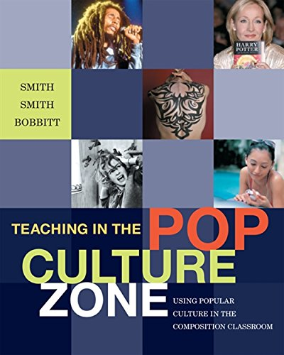 Teaching in the Pop Culture Zone: Using Popular Culture in the Composition Classroom
