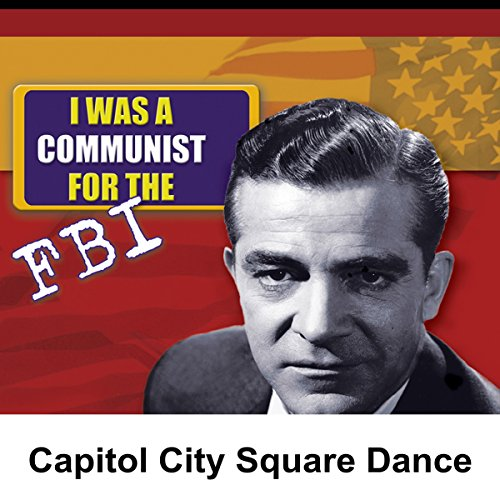 I Was a Communist for the FBI: Capitol City Square Dance audiobook cover art