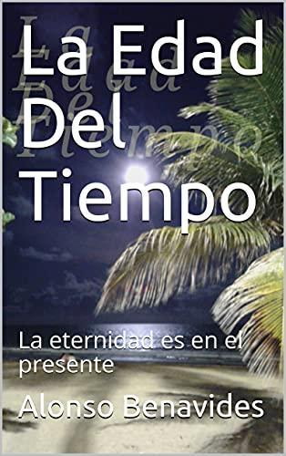 La Edad Del Tiempo: La Eternidad es en el presente (Spanish Edition)