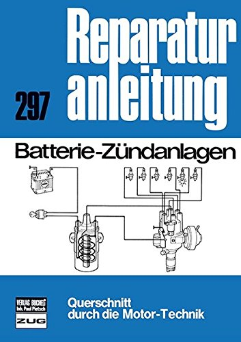 Batterie-Zündanlagen: Reprint der 7. Auflage 1978 (Reparaturanleitungen)