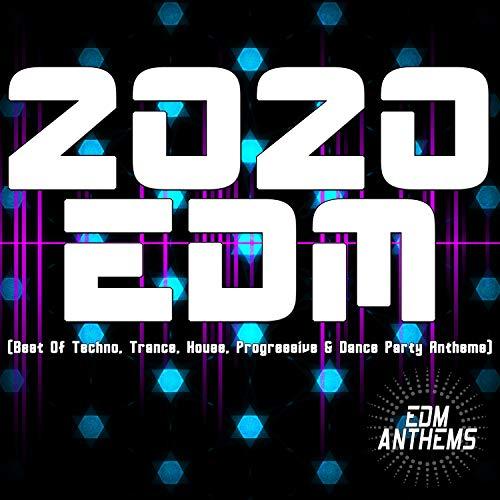 2020 EDM (Best Of Techno, Trance, House, Progressive & Dance Party Anthems)
