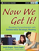Now We Get It!: Boosting Comprehension with Collaborative Strategic Reading (Jossey-bass Teacher: Grades 4-12)