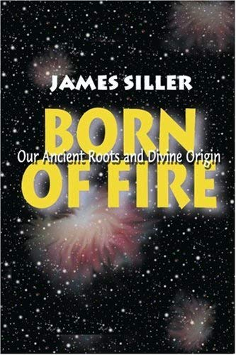 [( Born of Fire: Our Ancient Roots and Divine Origin * * )] [by: James F Siller] [Jul-2000]