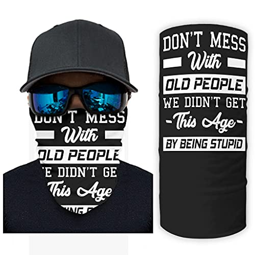 CCMugshop Pañuelo para la cara con texto 'Don't Mess with Old People We Don't Get This Age by Being Stupid Print Neck Gaiter Scarf Scarf UV White One Size