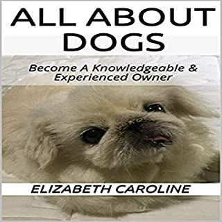 All About Dogs: Become a Knowledgeable & Experienced Owner audiobook cover art