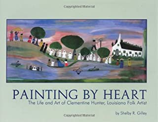 Painting by Heart : The Life and Art of Clementine Hunter, Louisiana Folk Artist
