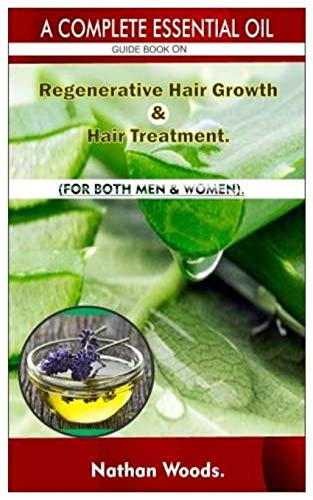 A Complete Essential Oil Guide Book On Regenerative Hair Growth/Hair...