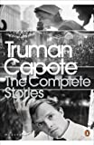 The Complete Stories of Truman Capote. with an Introduction by Reynolds Price (Penguin Modern Classics) by Truman Capote(2005-06-30)