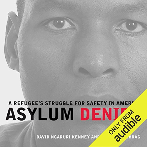 Asylum Denied     A Refugee's Struggle for Safety in America              By:                                                                                                                                 David Ngaruri Kenney,                                                                                        Philip Schrag                               Narrated by:                                                                                                                                 Philip Schrag,                                                                                        Mirron Willis                      Length: 13 hrs and 9 mins     12 ratings     Overall 4.8