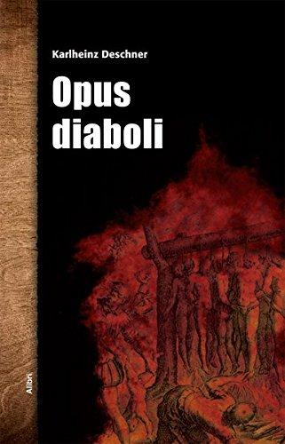 Opus diaboli: Fünfzehn unversöhnliche Essays über die Arbeit im Weinberg des Herrn