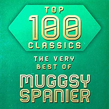 Top 100 Classics - The Very Best of Muggsy Spanier
