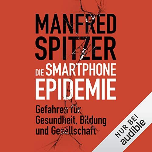 Smartphone Epidemie: Gefahren für Gesundheit, Bildung und Gesellschaft