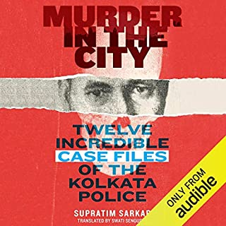 Murder in the City     Twelve Incredibe Case Files of the Kolkata Police              Written by:                                                                                                                                 Supratim Sarkar                               Narrated by:                                                                                                                                 Anindya Chakravort                      Length: 8 hrs and 55 mins     10 ratings     Overall 4.1