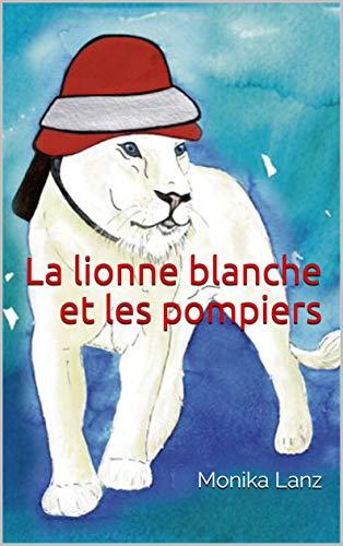 La lionne blanche et les pompiers