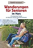 Wanderführer Senioren: Wanderungen für Senioren im Harz. 35 entspannte Touren im höchsten Gebirge Norddeutschlands. Seniorenwanderungen im Harz. - Richard Goedeke