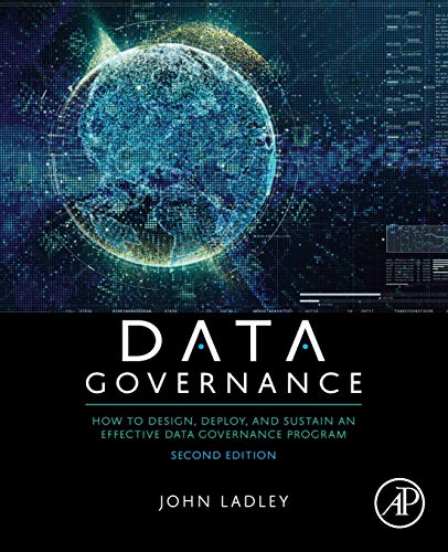 Compare Textbook Prices for Data Governance: How to Design, Deploy, and Sustain an Effective Data Governance Program 2 Edition ISBN 9780128158319 by Ladley, John