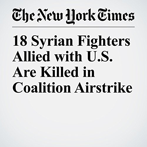 18 Syrian Fighters Allied with U.S. Are Killed in Coalition Airstrike copertina