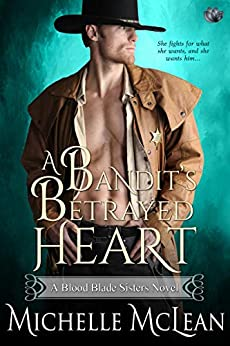 A Bandit's Betrayed Heart (Blood Blade Sisters Book 3) by [Michelle McLean]