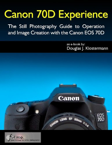 Canon 70D Experience - The Still Photography Guide to Operation and Image Creation with the Canon EOS 70D (English Edition)