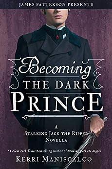 Becoming the Dark Prince: A Stalking Jack the Ripper Novella (English Edition) par [Kerri Maniscalco]