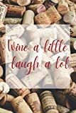 Wine a little laugh a lot: A 6 x 9 110 wine tasting journal for men and women to help record, remember, taste and note your favorite wine