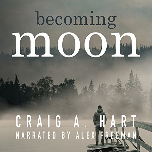 Becoming Moon                   By:                                                                                                                                 Craig A. Hart                               Narrated by:                                                                                                                                 Alex Freeman                      Length: 4 hrs and 57 mins     Not rated yet     Overall 0.0