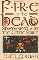 Fire in the Head: Shamanism and the Celtic Spirit by Tom Cowan(1993-05-14)