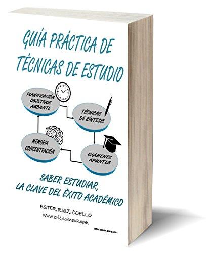 Guía práctica de técnicas de estudio.: Saber estudiar, la clave del éxito...