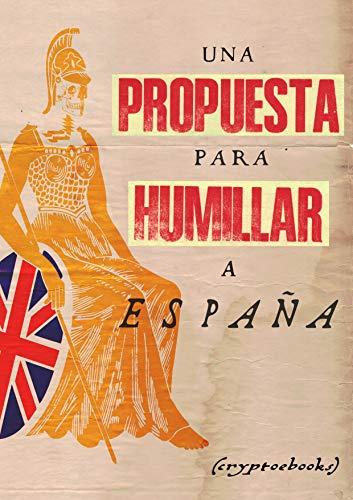 Una propuesta para humillar a España eBook: Pulleyn, Henry ...