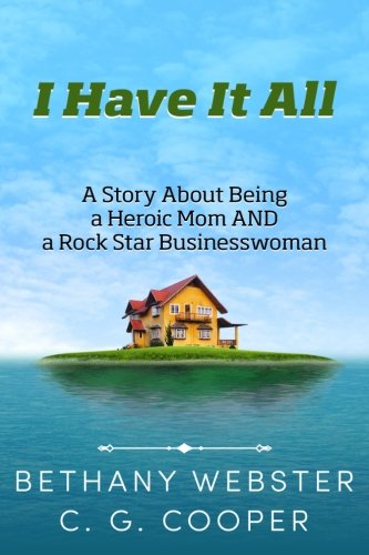 I Have It All: A Story About Being A Heroic Mom and A Rock Star Businesswoman (The Mentor Code Series)