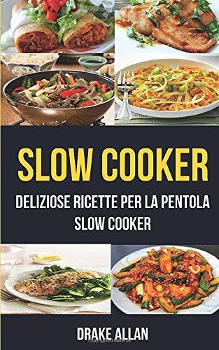 Slow Cooker: deliziose ricette per la pentola Slow Cooker (Crockpot)