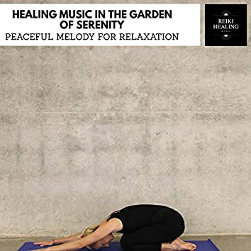 Healing Music In The Garden Of Serenity - Peaceful Melody For Relaxation