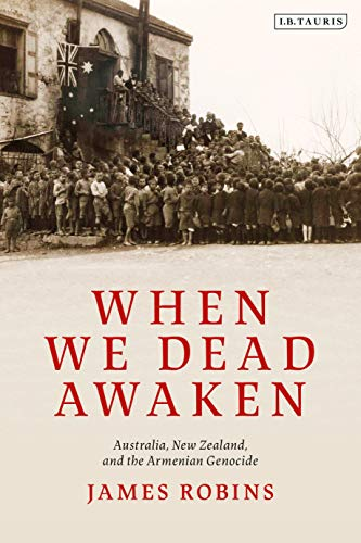 When We Dead Awaken: Australia, New Zealand, and the Armenian Genocide (English Edition)