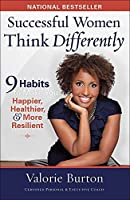 Successful Women Think Differently: 9 Habits to Make You Happier, Healthier, and More Resilient by Valorie Burton(2012-02-01)