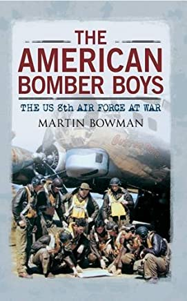 The American Bomber Boys: The US 8th Air Force at War by Martin W. Bowman(2012-10-15)