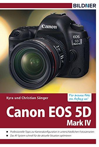 Canon EOS 5D Mark IV: Für bessere Fotos von Anfang an! (German Edition)