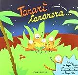 Tararì tararera... Storia in lingua Piripù per il puro piacere di raccontare storie ai Piripù Bibi. Ediz. illustrata
