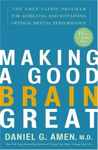 Making a Good Brain Great: The Amen Clinic Program for Achieving and Sustaining Optimal Mental Performance (English Edition)