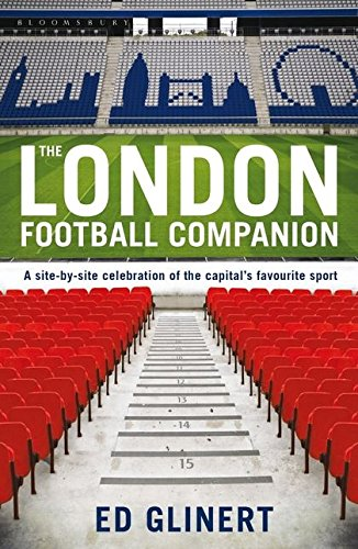 London Football Companion: A Site-by-site Celebration of the Capital's Favourite Sport