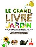 Le grand livre du jardin - Ne plus jamais s'ennuyer - de 9 à 12 ans