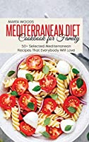 Mediterranean Diet Cookbook For Family: 50+ Selected Mediterranean Recipes That Everybody Will Love
