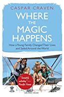 Where the Magic Happens: How a Young Family Changed Their Lives and Sailed Around the World
