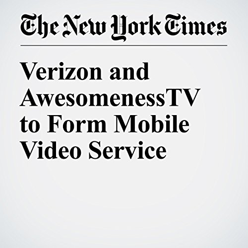 Verizon and AwesomenessTV to Form Mobile Video Service audiobook cover art