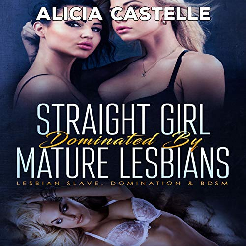 Straight Girl Dominated by Mature Lesbians                   By:                                                                                                                                 Alicia Castelle                               Narrated by:                                                                                                                                 Jackie Marie                      Length: 1 hr and 5 mins     Not rated yet     Overall 0.0