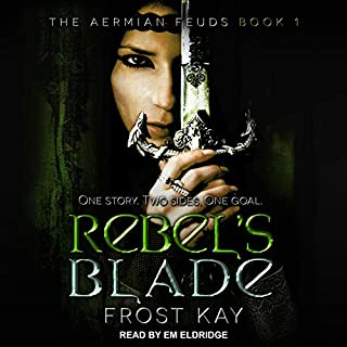 Rebel's Blade     Aermian Feuds Series, Book 1              By:                                                                                                                                 Frost Kay                               Narrated by:                                                                                                                                 Em Eldridge                      Length: 9 hrs and 46 mins     33 ratings     Overall 4.3