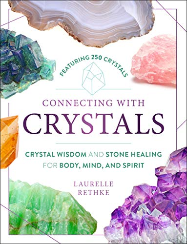 Connecting with Crystals: Crystal Wisdom and Stone Healing for Body, Mind, and Spirit (English Edition)